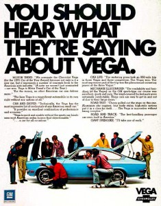 This ad was a 'way better ad than the Vega was a car. If your product is crappy, a great ad campaign will just hasten your demise.